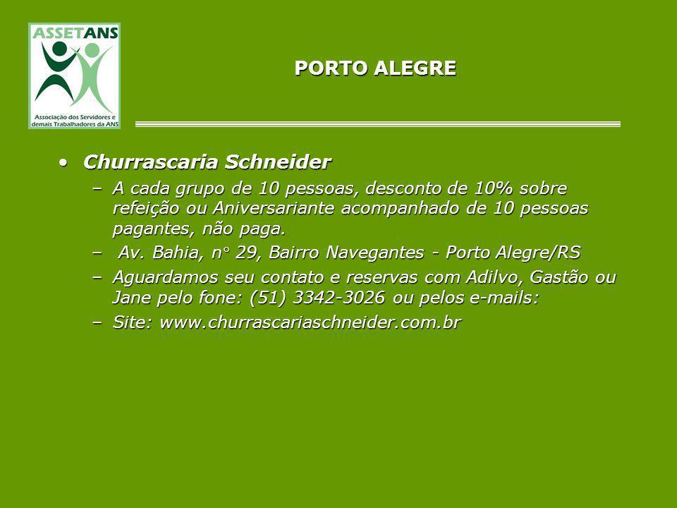 PORTO ALEGRE Churrascaria SchneiderChurrascaria Schneider –A cada grupo de 10 pessoas, desconto de 10% sobre refeição ou Aniversariante acompanhado de