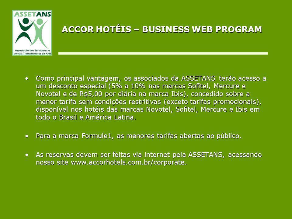 ACCOR HOTÉIS – BUSINESS WEB PROGRAM Como principal vantagem, os associados da ASSETANS terão acesso a um desconto especial (5% a 10% nas marcas Sofite