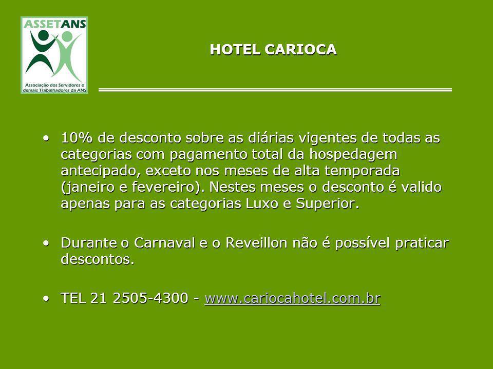 HOTEL CARIOCA 10% de desconto sobre as diárias vigentes de todas as categorias com pagamento total da hospedagem antecipado, exceto nos meses de alta