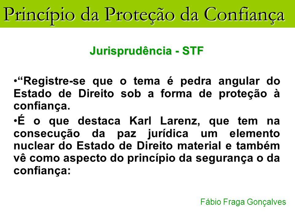 Princípio da Proteção da Confiança Fábio Fraga Gonçalves Jurisprudência - STF Registre-se que o tema é pedra angular do Estado de Direito sob a forma