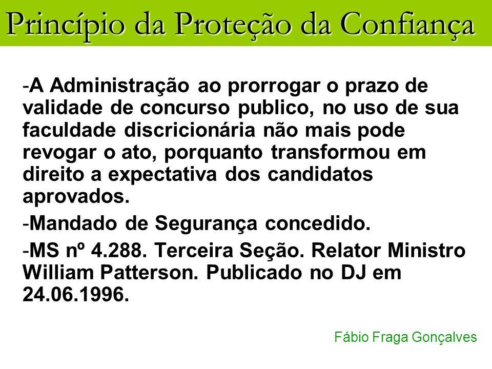 Princípio da Proteção da Confiança Fábio Fraga Gonçalves -A Administração ao prorrogar o prazo de validade de concurso publico, no uso de sua faculdad