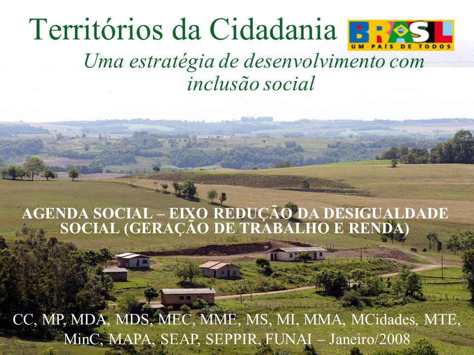 1 Territórios da Cidadania Uma estratégia de desenvolvimento com inclusão social CC, MP, MDA, MDS, MEC, MME, MS, MI, MMA, MCidades, MTE, MinC, MAPA, S