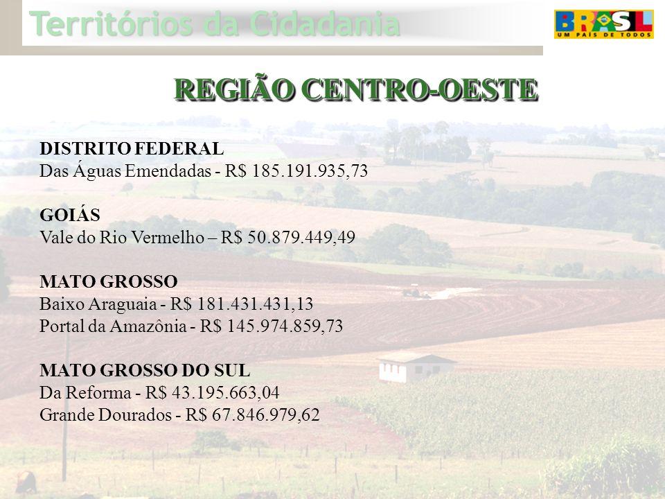 Territórios da Cidadania 30 DISTRITO FEDERAL Das Águas Emendadas - R$ 185.191.935,73 GOIÁS Vale do Rio Vermelho – R$ 50.879.449,49 MATO GROSSO Baixo A