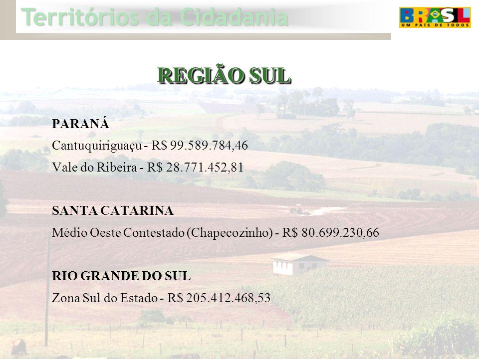 Territórios da Cidadania 34 PARANÁ Cantuquiriguaçu - R$ 99.589.784,46 Vale do Ribeira - R$ 28.771.452,81 SANTA CATARINA Médio Oeste Contestado (Chapec