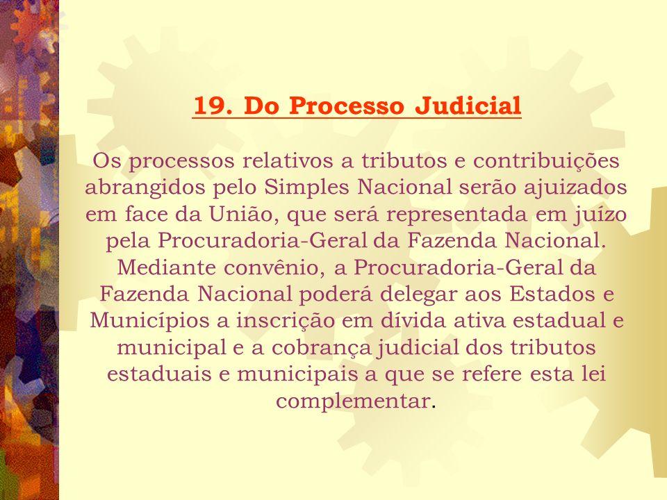 18. Do Processo Administrativo Fiscal O contencioso administrativo relativo ao Simples Nacional será de competência do órgão julgador integrante da es