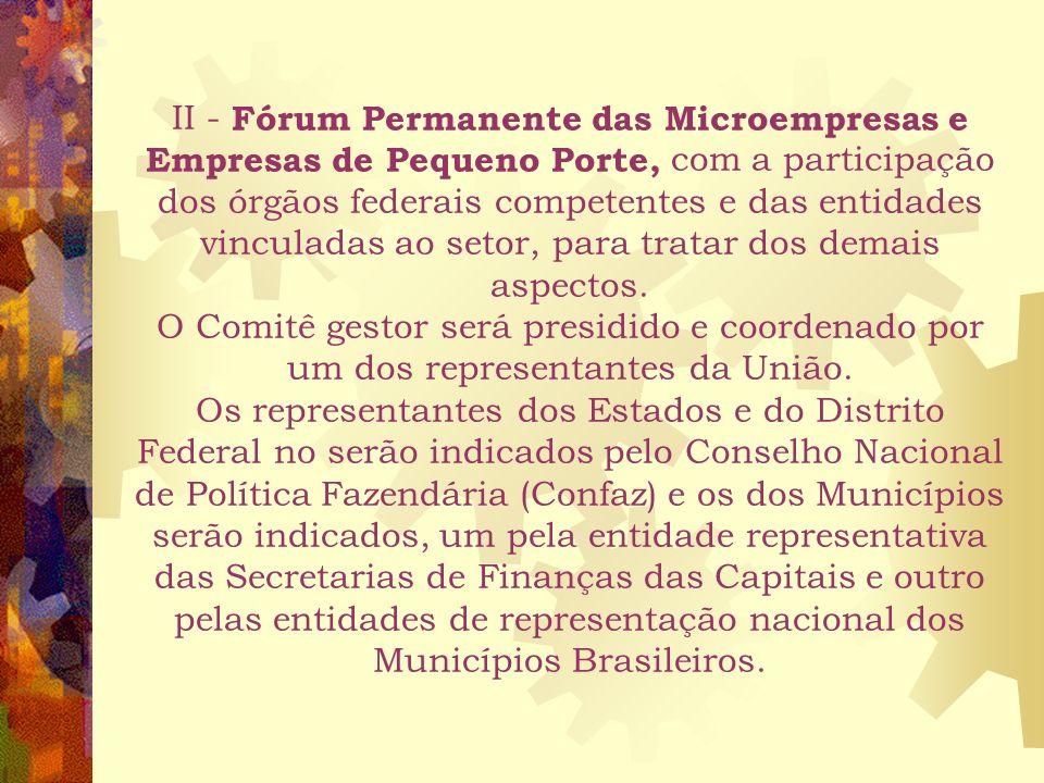 II - Fórum Permanente das Microempresas e Empresas de Pequeno Porte, com a participação dos órgãos federais competentes e das entidades vinculadas ao setor, para tratar dos demais aspectos.