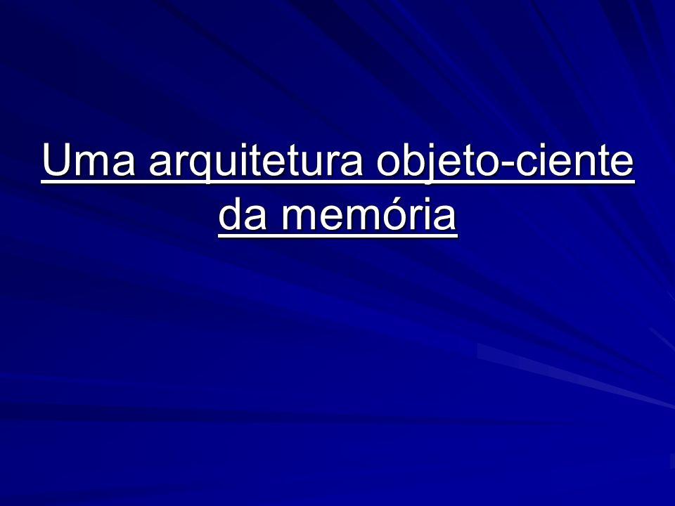 Uma arquitetura objeto-ciente da memória