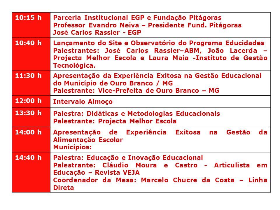 10:15 h Parceria Institucional EGP e Fundação Pitágoras Professor Evandro Neiva – Presidente Fund. Pitágoras José Carlos Rassier - EGP 10:40 h Lançame