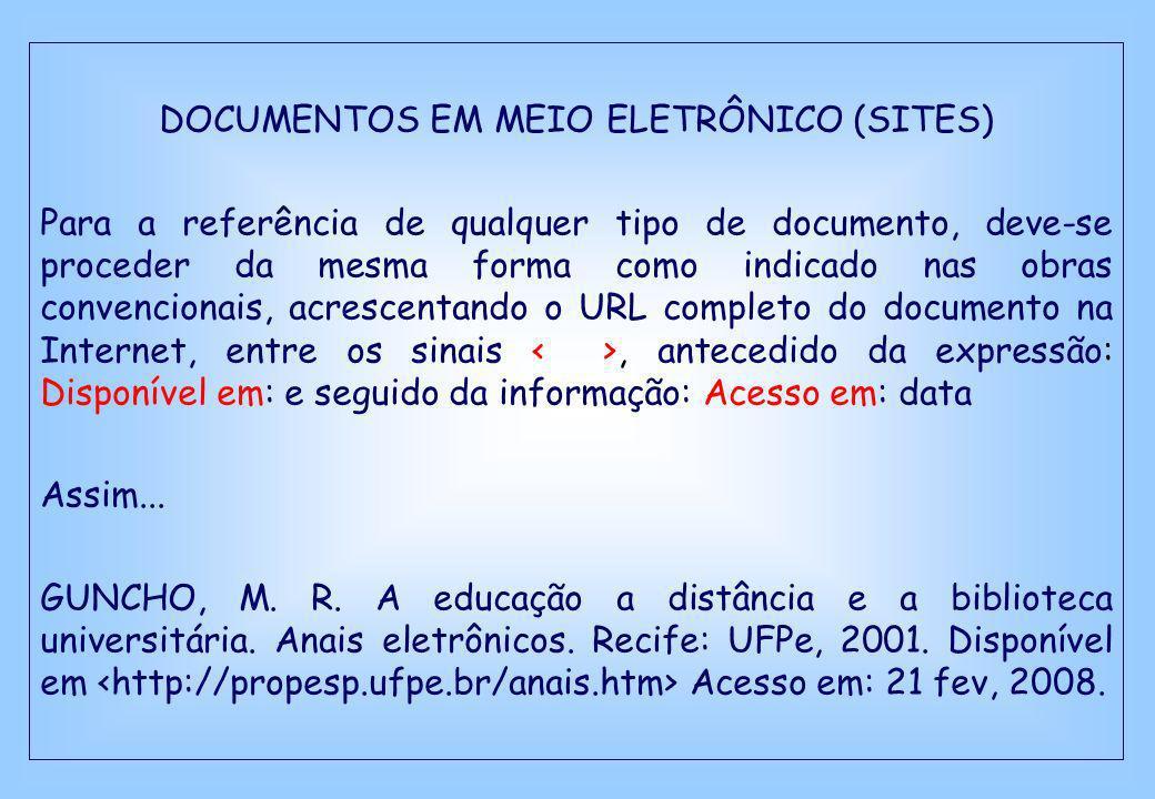 DOCUMENTOS EM MEIO ELETRÔNICO (SITES) Para a referência de qualquer tipo de documento, deve-se proceder da mesma forma como indicado nas obras convenc