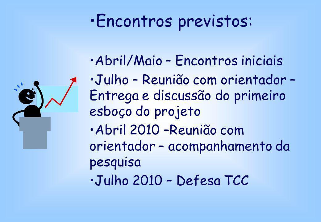 Encontros previstos: Abril/Maio – Encontros iniciais Julho – Reunião com orientador – Entrega e discussão do primeiro esboço do projeto Abril 2010 –Re