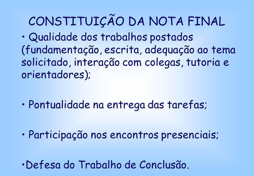 CONSTITUIÇÃO DA NOTA FINAL Qualidade dos trabalhos postados (fundamentação, escrita, adequação ao tema solicitado, interação com colegas, tutoria e or
