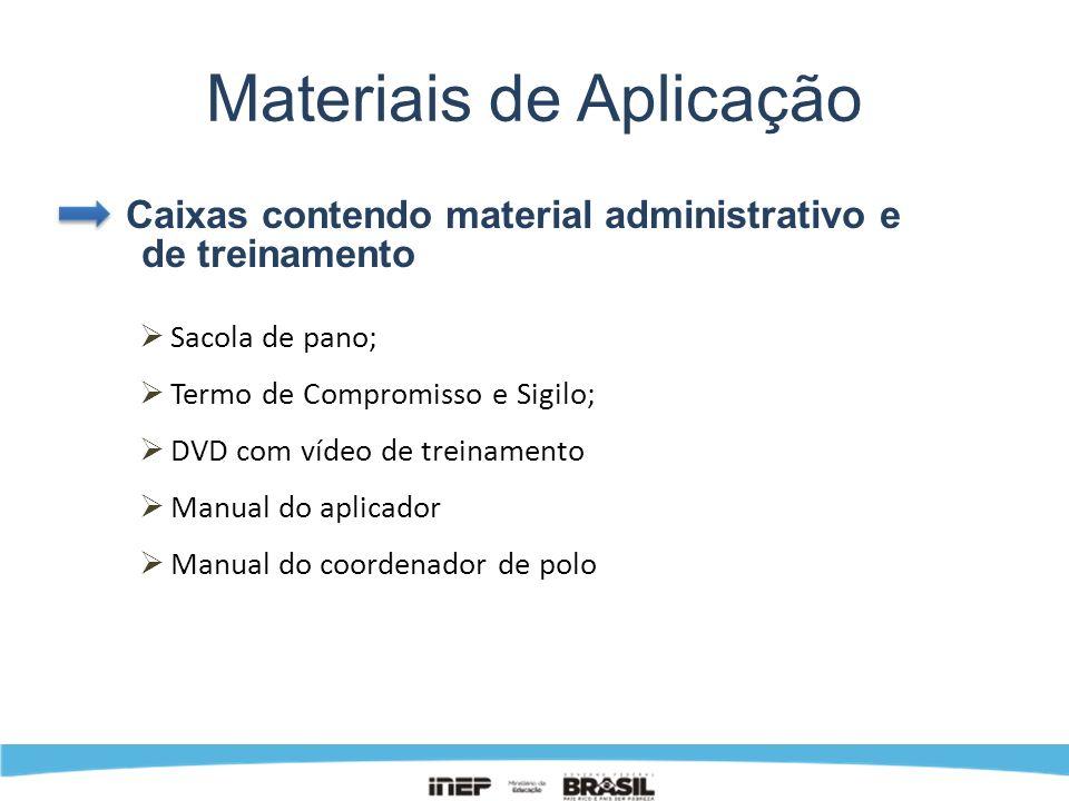 Materiais de Aplicação Caixas contendo material administrativo e de treinamento Sacola de pano; Termo de Compromisso e Sigilo; DVD com vídeo de treina