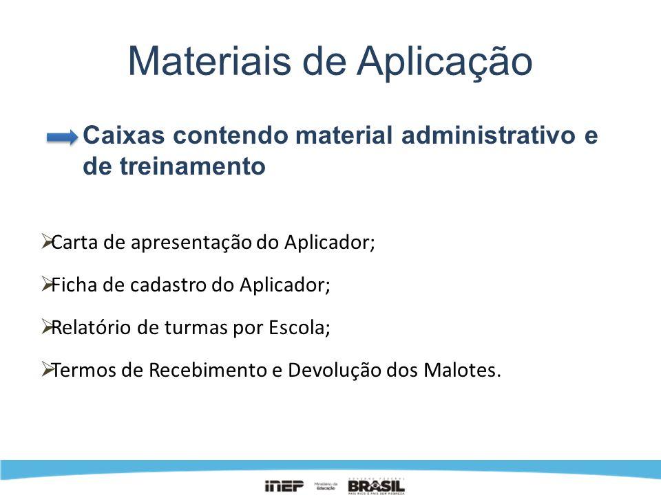Materiais de Aplicação Caixas contendo material administrativo e de treinamento Carta de apresentação do Aplicador; Ficha de cadastro do Aplicador; Re