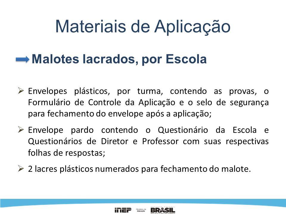 Materiais de Aplicação Malotes lacrados, por Escola Envelopes plásticos, por turma, contendo as provas, o Formulário de Controle da Aplicação e o selo