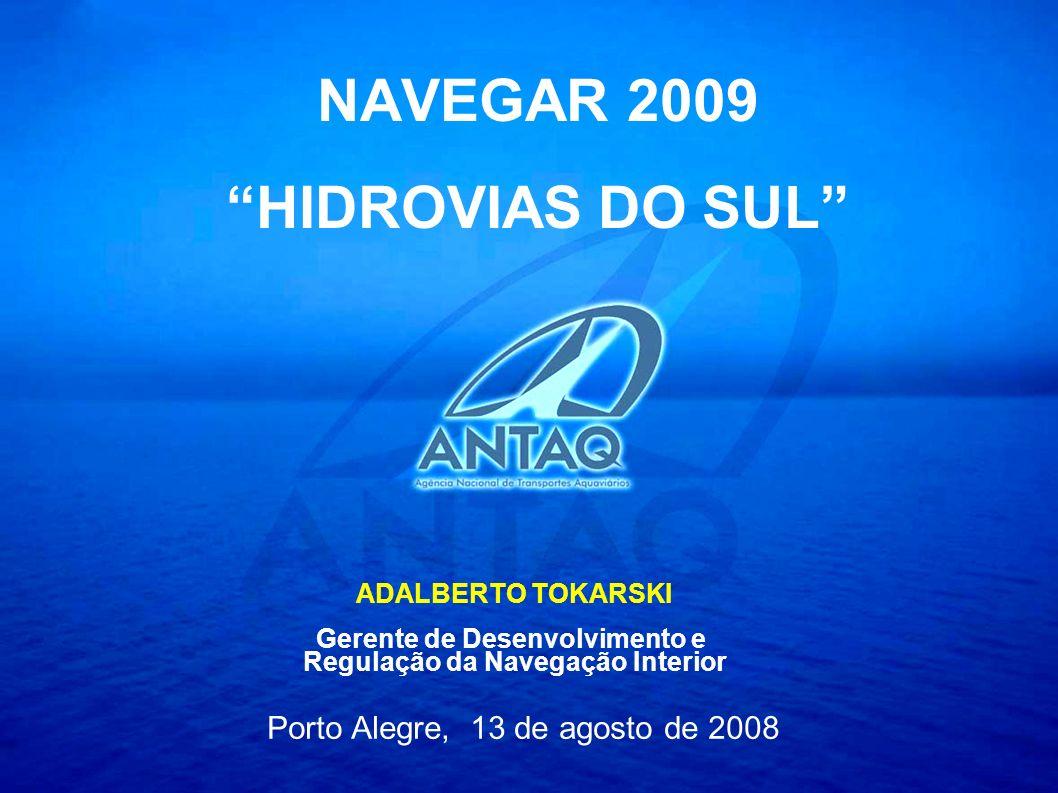 Xique Xique, agosto/09 NAVEGAR 2009 HIDROVIAS DO SUL ADALBERTO TOKARSKI Gerente de Desenvolvimento e Regulação da Navegação Interior Porto Alegre, 13