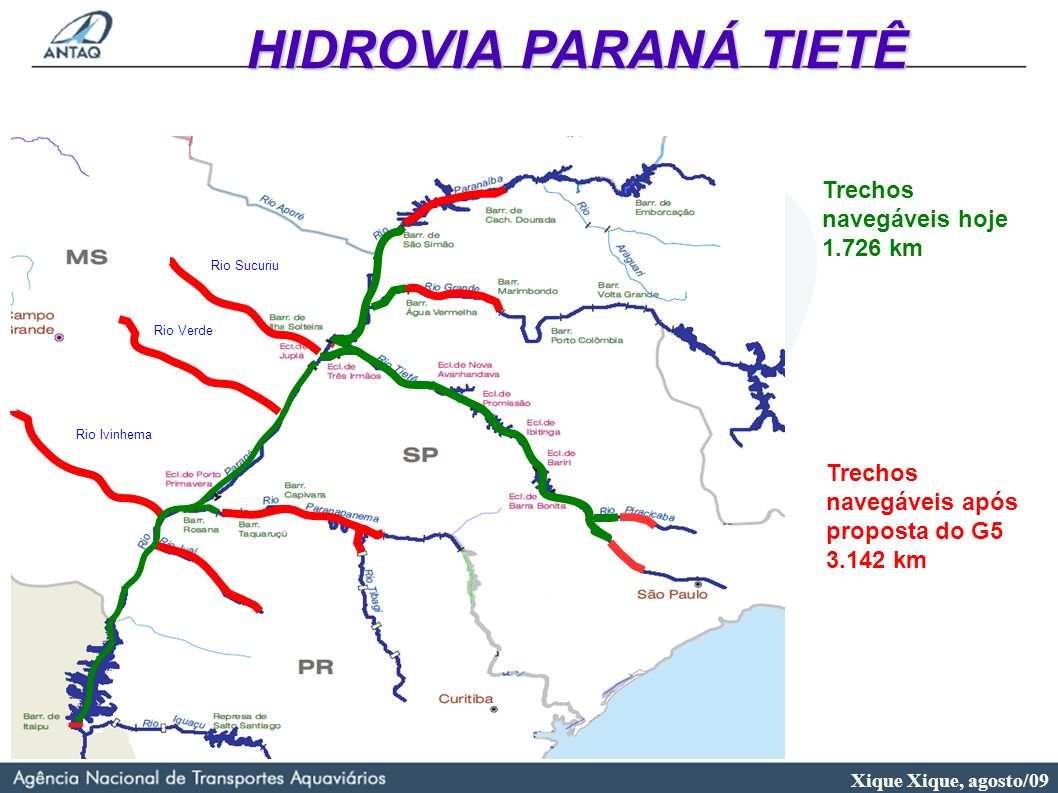 Trechos navegáveis hoje 1.726 km Trechos navegáveis após proposta do G5 3.142 km Rio Sucuriu Rio Verde Rio Ivinhema HIDROVIA PARANÁ TIETÊ