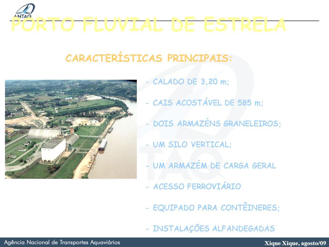Xique Xique, agosto/09 PORTO FLUVIAL DE ESTRELA CARACTERÍSTICAS PRINCIPAIS: - CALADO DE 3,20 m; - CAIS ACOSTÁVEL DE 585 m; - DOIS ARMAZÉNS GRANELEIROS