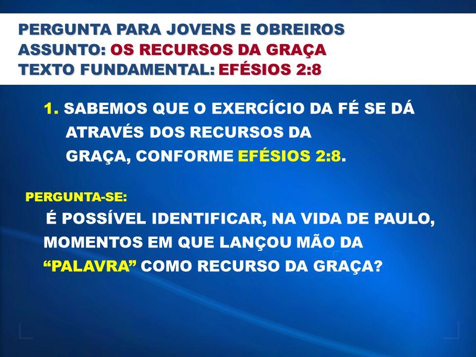 PERGUNTA PARA ESCOLA BÍBLICA DOMINICAL ASSUNTO: OS RECURSOS DA GRAÇA TEXTO FUNDAMENTAL: EFÉSIOS 2:8 1.