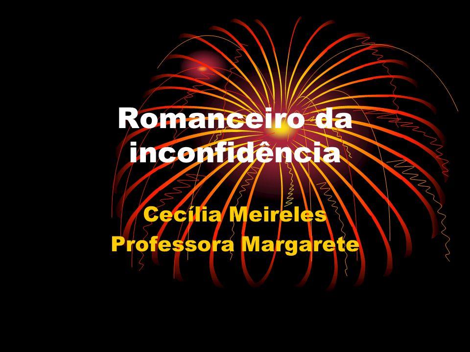 O livro Cecília Meireles inovou, ao escrever seu Romanceiro da Inconfidência.