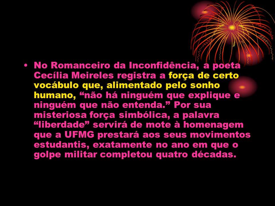 No Romanceiro da Inconfidência, a poeta Cecília Meireles registra a força de certo vocábulo que, alimentado pelo sonho humano, não há ninguém que expl