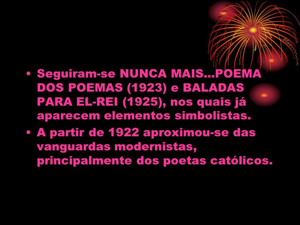 Seguiram-se NUNCA MAIS...POEMA DOS POEMAS (1923) e BALADAS PARA EL-REI (1925), nos quais já aparecem elementos simbolistas. A partir de 1922 aproximou