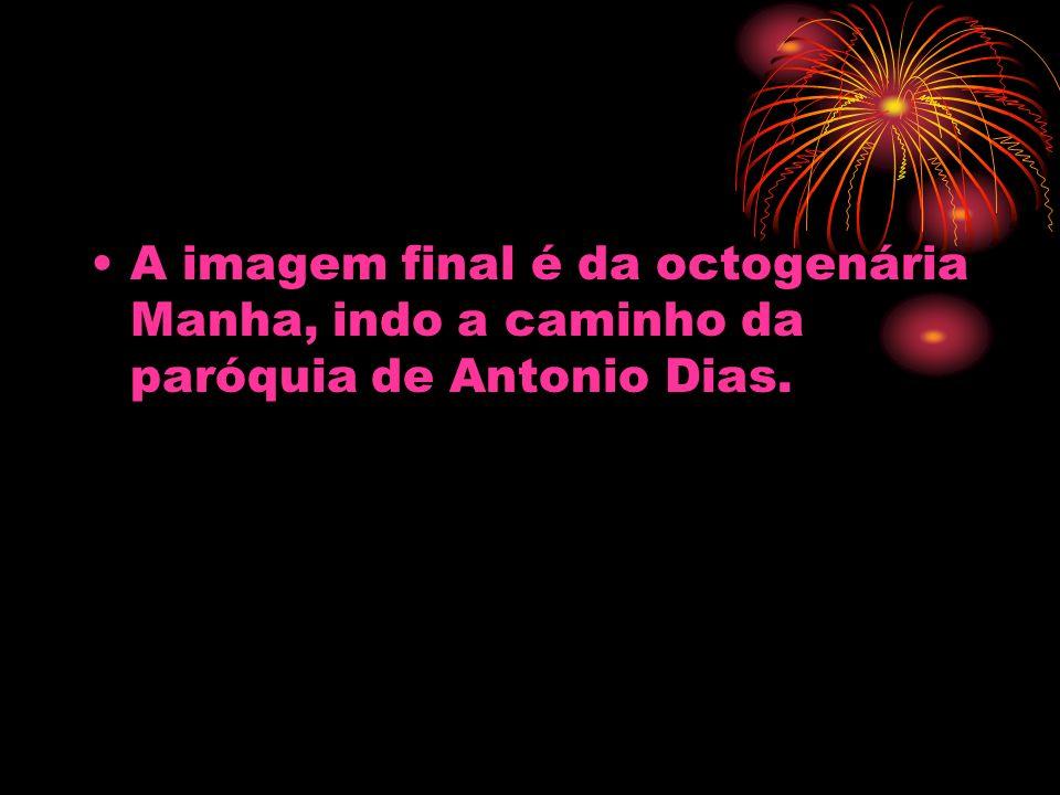 A imagem final é da octogenária Manha, indo a caminho da paróquia de Antonio Dias.