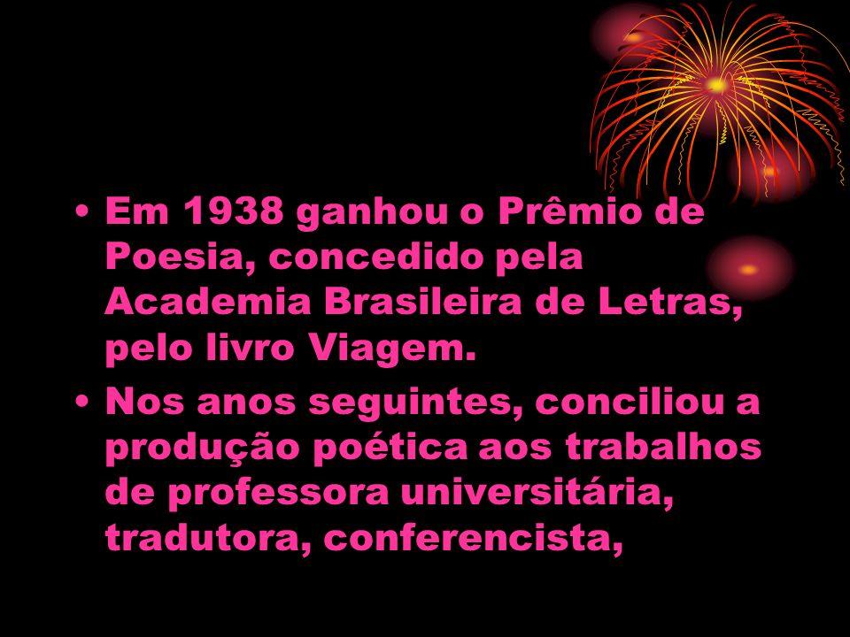 Em 1938 ganhou o Prêmio de Poesia, concedido pela Academia Brasileira de Letras, pelo livro Viagem. Nos anos seguintes, conciliou a produção poética a