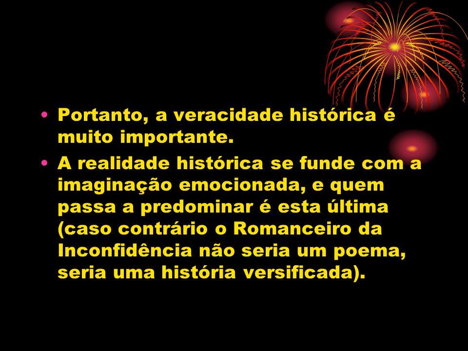 Portanto, a veracidade histórica é muito importante. A realidade histórica se funde com a imaginação emocionada, e quem passa a predominar é esta últi