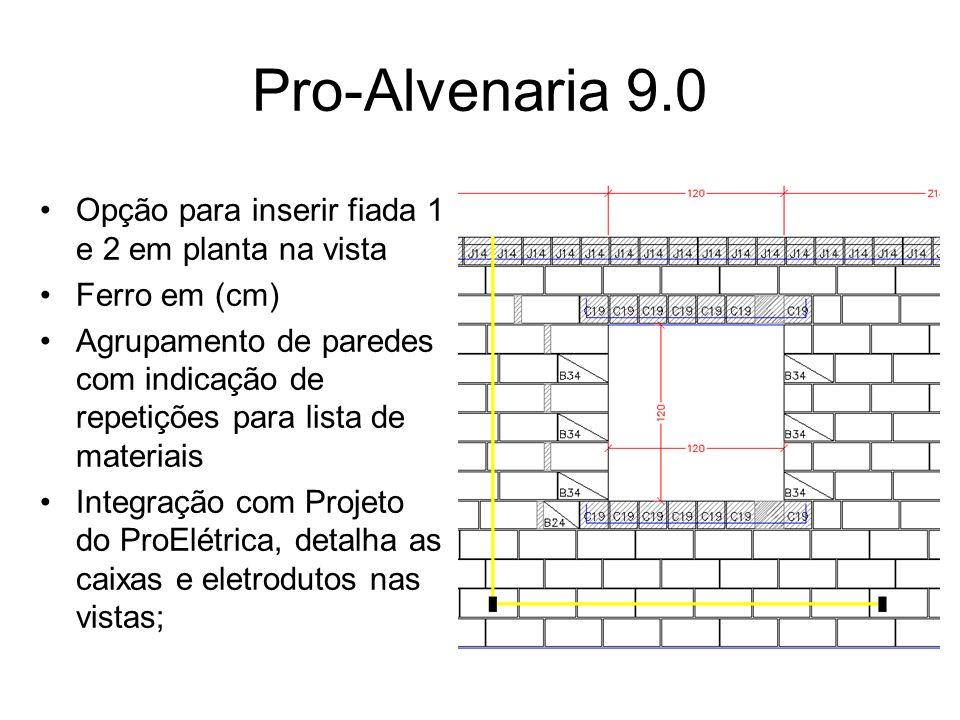 Pro-Alvenaria 9.0 Opção para inserir fiada 1 e 2 em planta na vista Ferro em (cm) Agrupamento de paredes com indicação de repetições para lista de mat