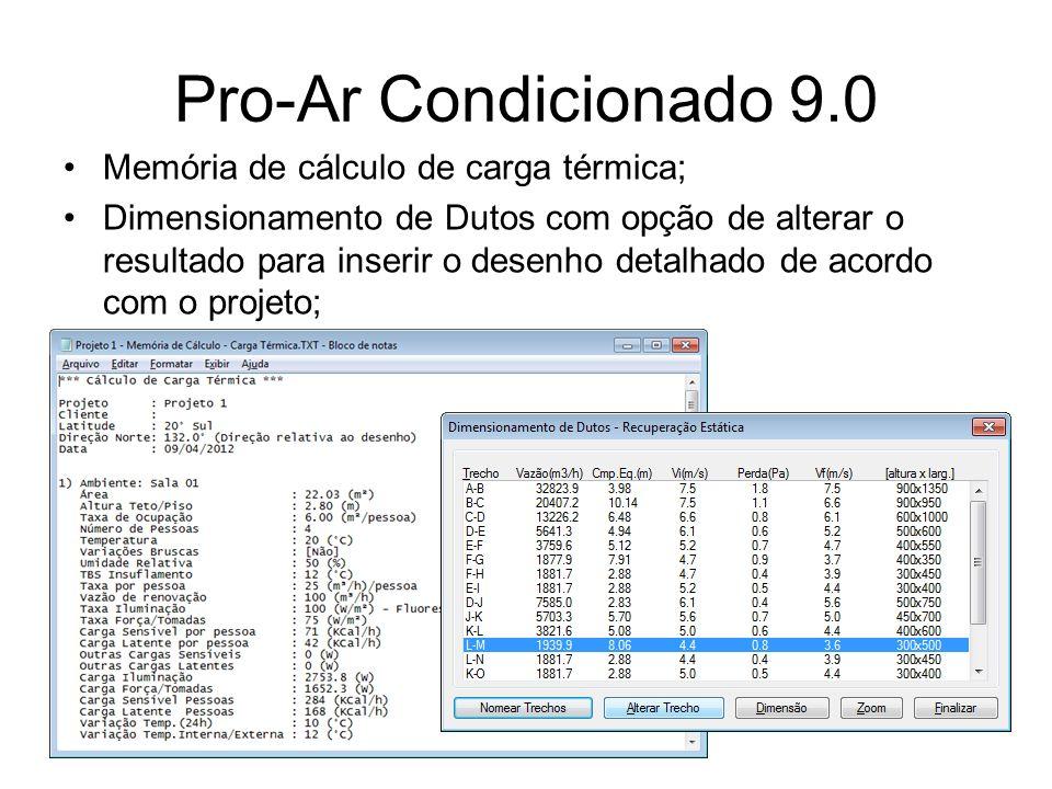 Pro-Ar Condicionado 9.0 Memória de cálculo de carga térmica; Dimensionamento de Dutos com opção de alterar o resultado para inserir o desenho detalhad