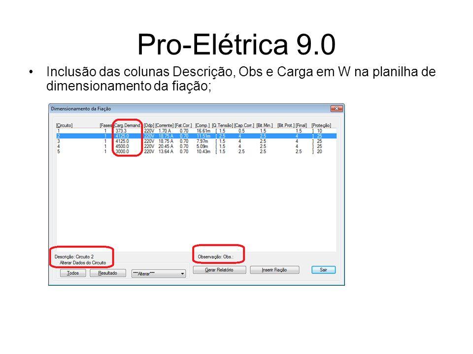 Pro-Elétrica 9.0 Inclusão das colunas Descrição, Obs e Carga em W na planilha de dimensionamento da fiação;