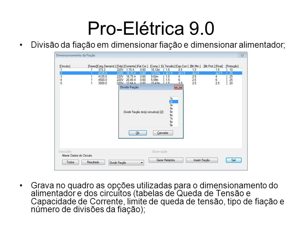 Pro-Elétrica 9.0 Divisão da fiação em dimensionar fiação e dimensionar alimentador; Grava no quadro as opções utilizadas para o dimensionamento do ali