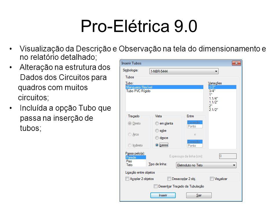 Pro-Elétrica 9.0 Visualização da Descrição e Observação na tela do dimensionamento e no relatório detalhado; Alteração na estrutura dos Dados dos Circ