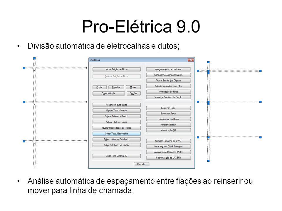 Pro-Elétrica 9.0 Divisão automática de eletrocalhas e dutos; Análise automática de espaçamento entre fiações ao reinserir ou mover para linha de chama