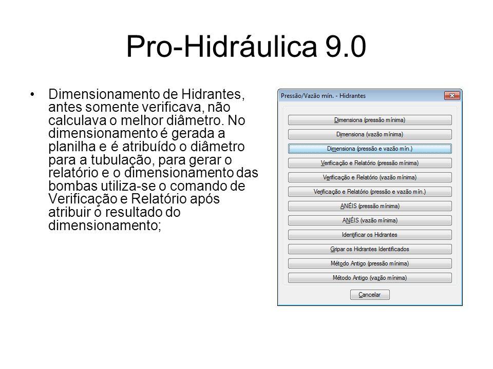 Pro-Hidráulica 9.0 Dimensionamento de Hidrantes, antes somente verificava, não calculava o melhor diâmetro. No dimensionamento é gerada a planilha e é