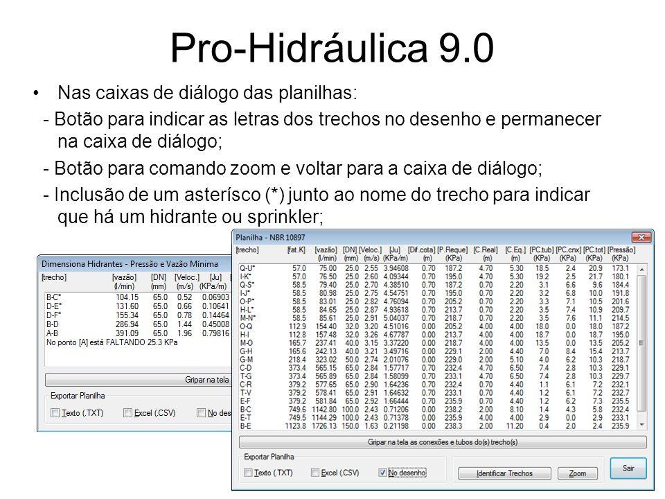 Pro-Hidráulica 9.0 Nas caixas de diálogo das planilhas: - Botão para indicar as letras dos trechos no desenho e permanecer na caixa de diálogo; - Botã