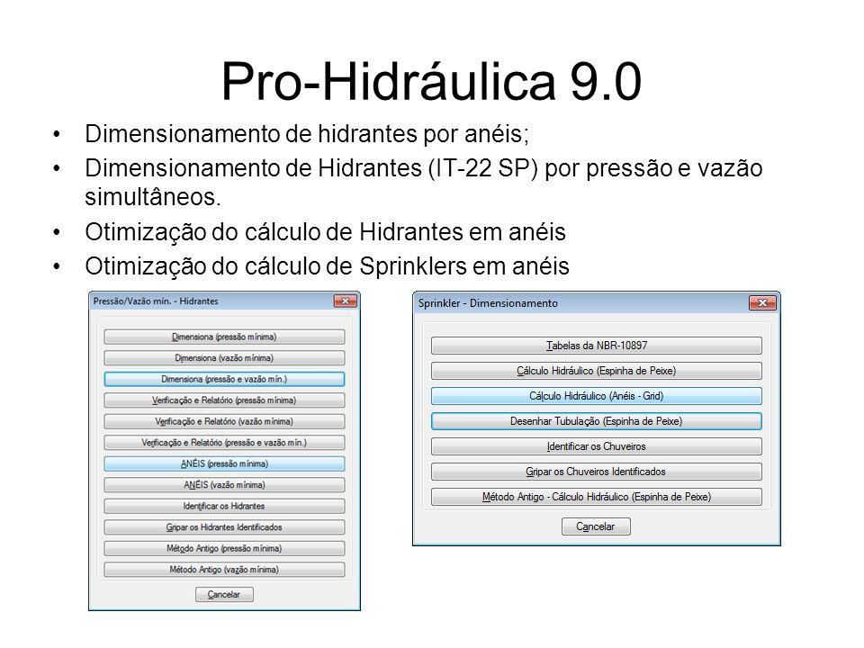 Pro-Hidráulica 9.0 Dimensionamento de hidrantes por anéis; Dimensionamento de Hidrantes (IT-22 SP) por pressão e vazão simultâneos. Otimização do cálc