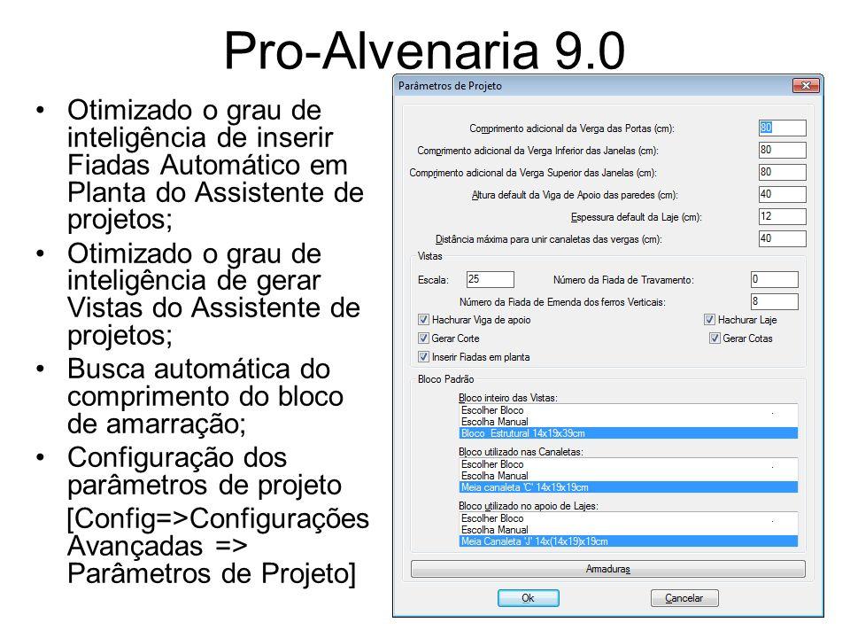 Pro-Alvenaria 9.0 Otimizado o grau de inteligência de inserir Fiadas Automático em Planta do Assistente de projetos; Otimizado o grau de inteligência
