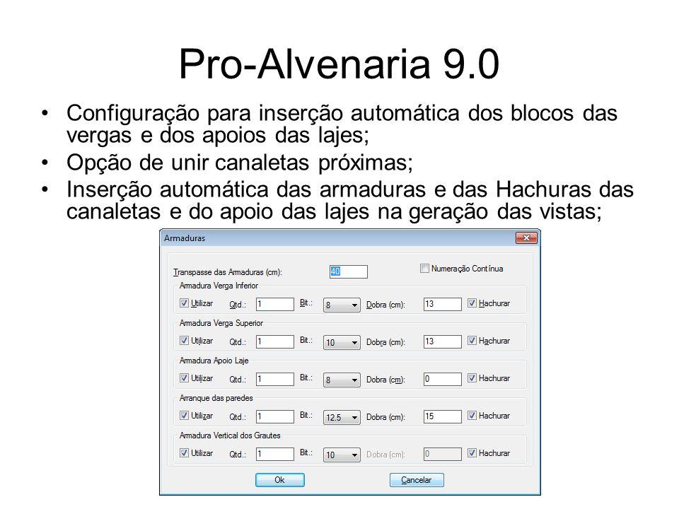 Pro-Alvenaria 9.0 Configuração para inserção automática dos blocos das vergas e dos apoios das lajes; Opção de unir canaletas próximas; Inserção autom