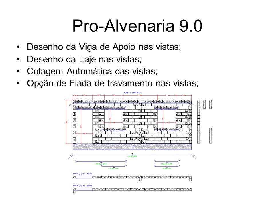 Pro-Alvenaria 9.0 Desenho da Viga de Apoio nas vistas; Desenho da Laje nas vistas; Cotagem Automática das vistas; Opção de Fiada de travamento nas vis