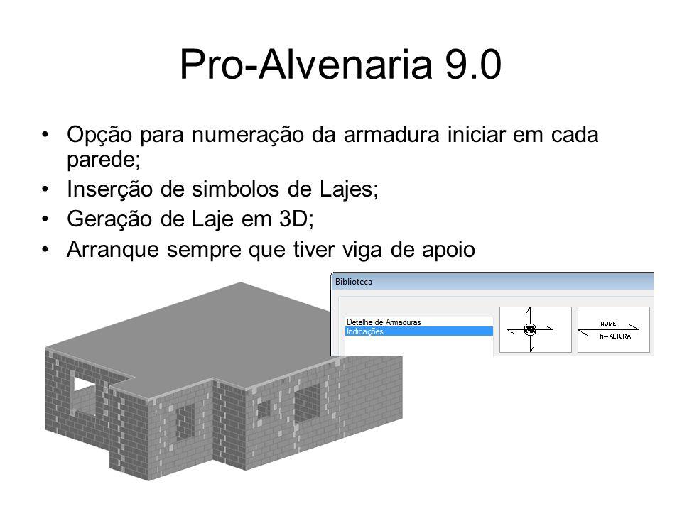 Pro-Alvenaria 9.0 Opção para inserir fiada 1 e 2 em planta na vista Ferro em (cm) Agrupamento de paredes com indicação de repetições para lista de materiais Integração com Projeto do ProElétrica, detalha as caixas e eletrodutos nas vistas;