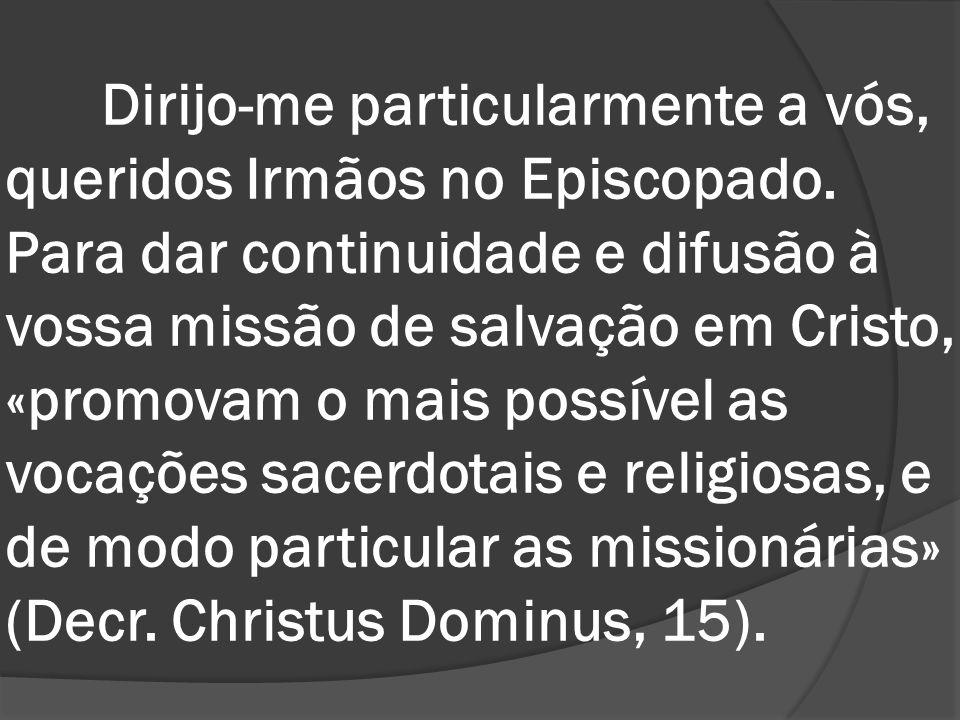 Dirijo-me particularmente a vós, queridos Irmãos no Episcopado. Para dar continuidade e difusão à vossa missão de salvação em Cristo, «promovam o mais