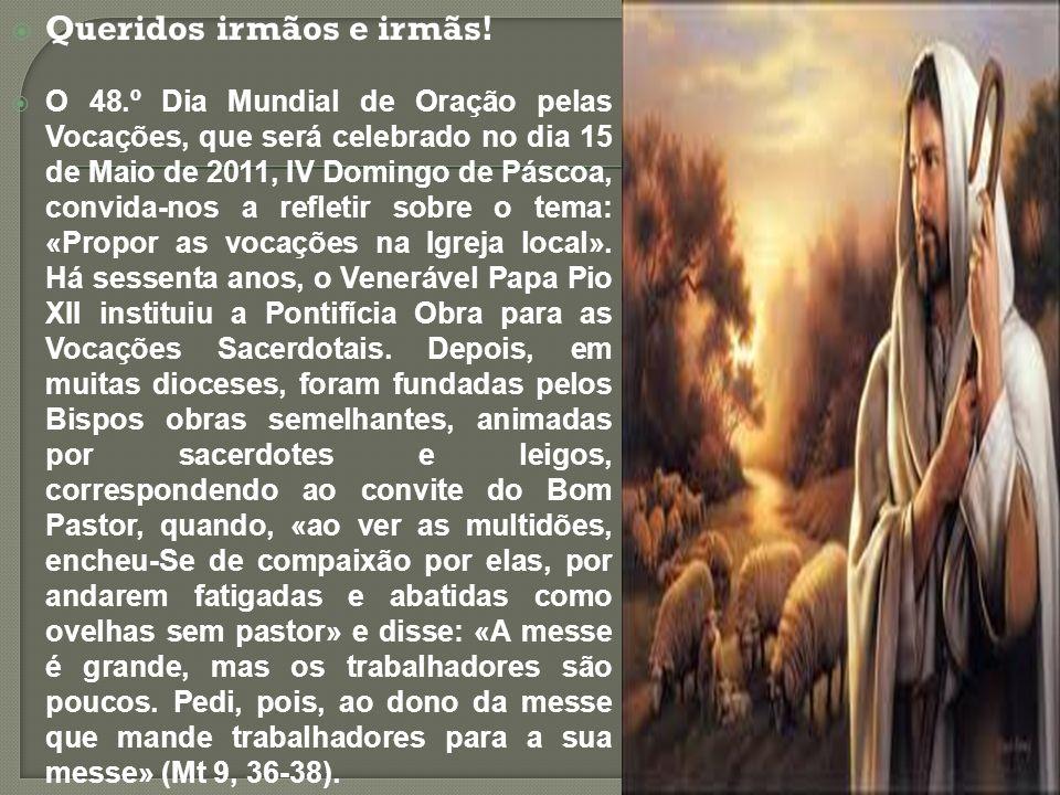 Queridos irmãos e irmãs! O 48.º Dia Mundial de Oração pelas Vocações, que será celebrado no dia 15 de Maio de 2011, IV Domingo de Páscoa, convida-nos