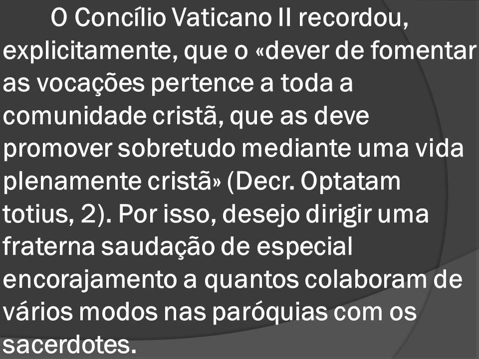 O Concílio Vaticano II recordou, explicitamente, que o «dever de fomentar as vocações pertence a toda a comunidade cristã, que as deve promover sobret
