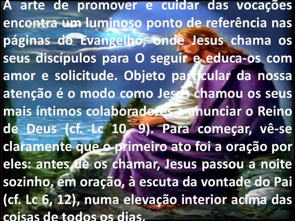 A arte de promover e cuidar das vocações encontra um luminoso ponto de referência nas páginas do Evangelho, onde Jesus chama os seus discípulos para O