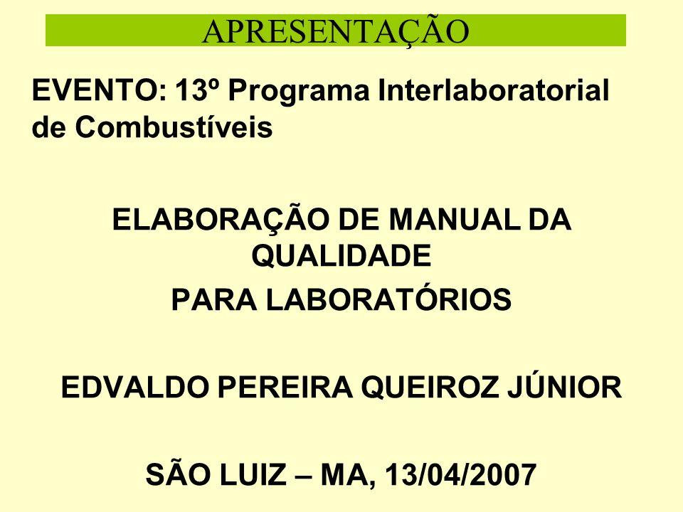 APRESENTAÇÃO EVENTO: 13º Programa Interlaboratorial de Combustíveis ELABORAÇÃO DE MANUAL DA QUALIDADE PARA LABORATÓRIOS EDVALDO PEREIRA QUEIROZ JÚNIOR