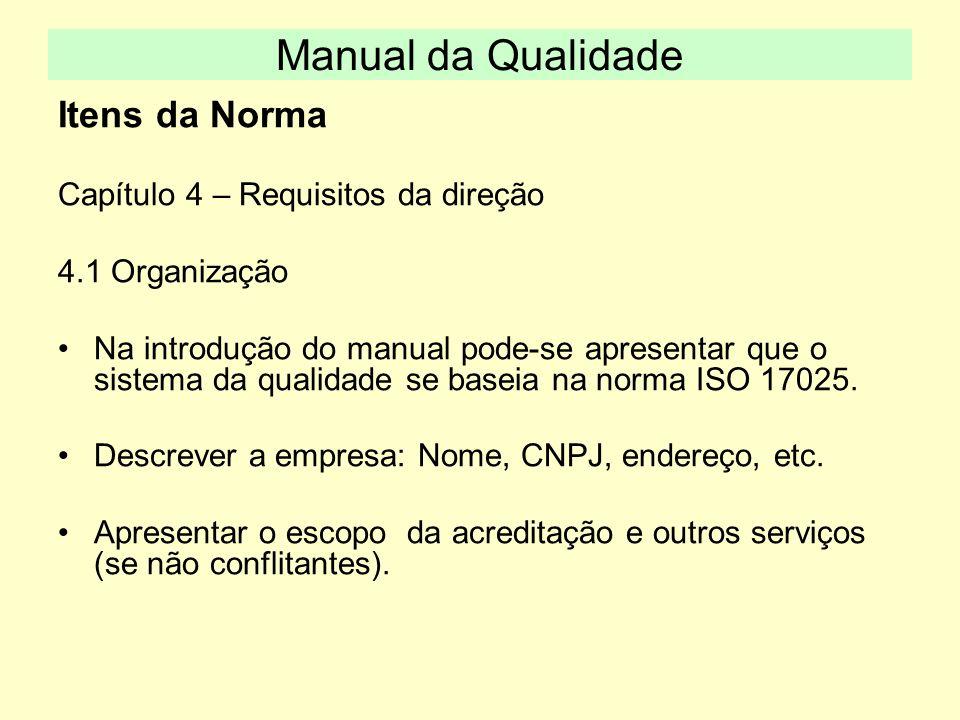 Itens da Norma Capítulo 4 – Requisitos da direção 4.1 Organização Na introdução do manual pode-se apresentar que o sistema da qualidade se baseia na n
