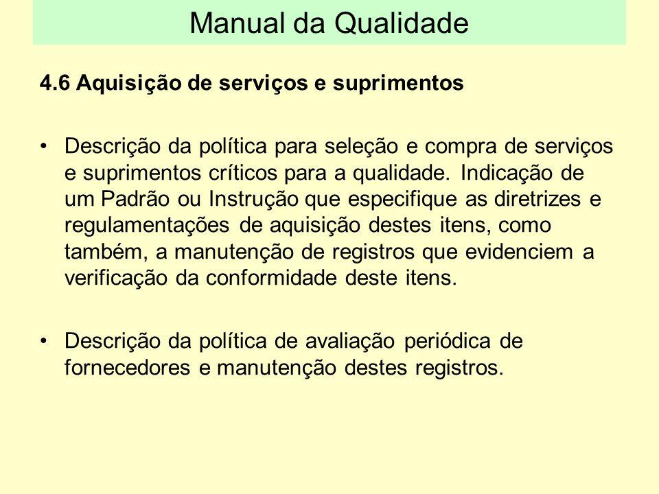 4.6 Aquisição de serviços e suprimentos Descrição da política para seleção e compra de serviços e suprimentos críticos para a qualidade. Indicação de