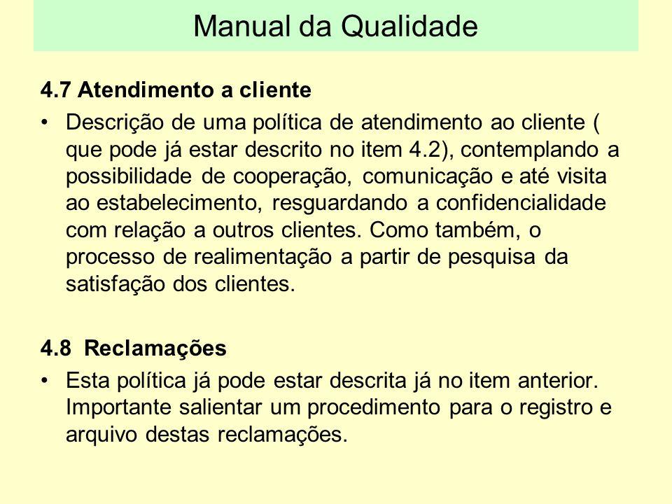 4.7 Atendimento a cliente Descrição de uma política de atendimento ao cliente ( que pode já estar descrito no item 4.2), contemplando a possibilidade