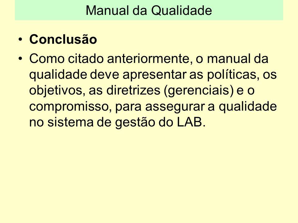 Conclusão Como citado anteriormente, o manual da qualidade deve apresentar as políticas, os objetivos, as diretrizes (gerenciais) e o compromisso, par